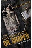 The Unorthodox Dr. Draper and Other Stories (preorder)