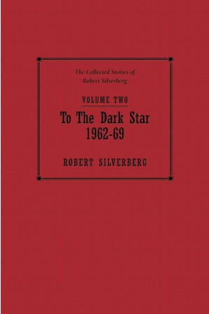 Collected Stories of Robert Silverberg, Volume Two: To the Dark Star