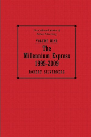 Collected Stories of Robert Silverberg, Volume Nine: The Millennium Express