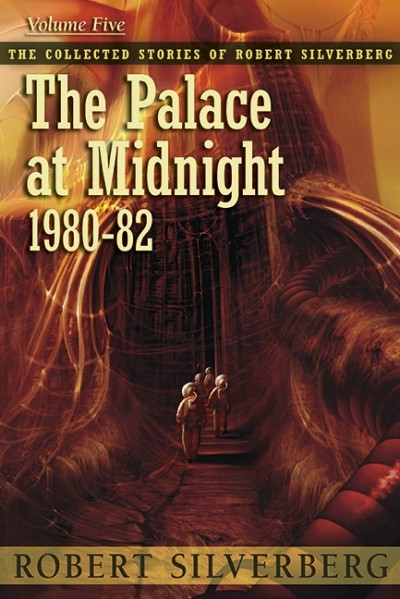 Collected Stories of Robert Silverberg, Volume Five: The Palace at Midnight eBook