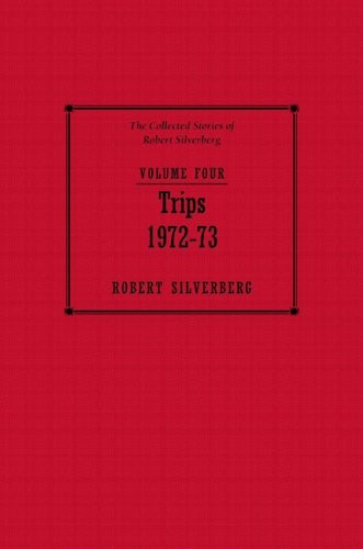 Collected Stories of Robert Silverberg, Volume Four: Trips