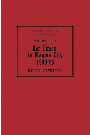 Collected Stories of Robert Silverberg, Volume Eight: Hot Times in Magma City