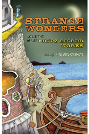 Strange Wonders: A Collection of Rare Fritz Leiber Works