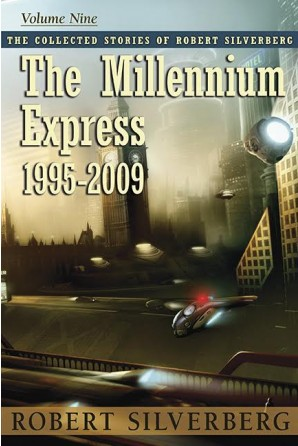 Collected Stories of Robert Silverberg, Volume Nine: The Millennium Express eBook