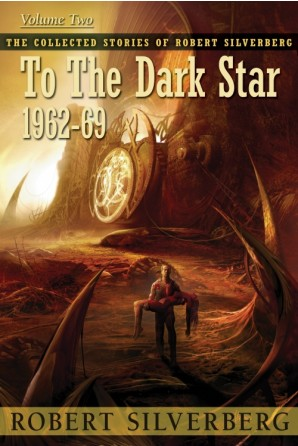 Collected Stories of Robert Silverberg, Volume Two: To the Dark Star eBook